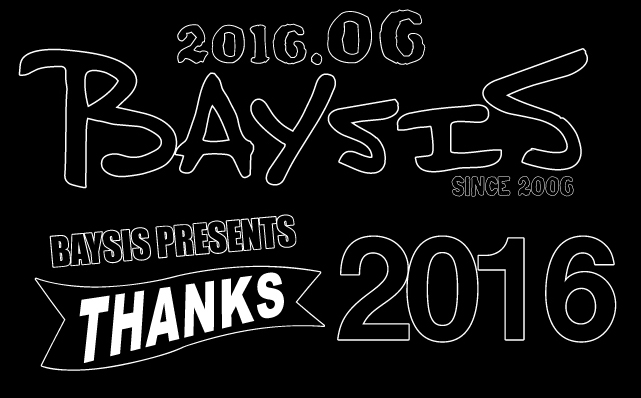 BAYSIS PRESENTS ~THANKS 2016~